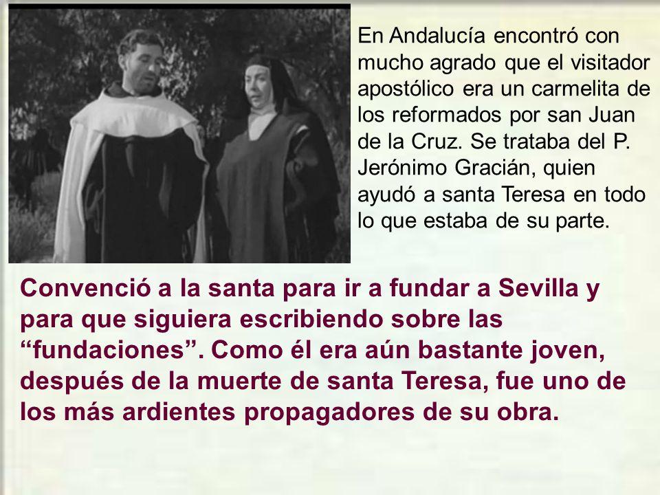 En Andalucía encontró con mucho agrado que el visitador apostólico era un carmelita de los reformados por san Juan de la Cruz. Se trataba del P. Jerónimo Gracián, quien ayudó a santa Teresa en todo lo que estaba de su parte.