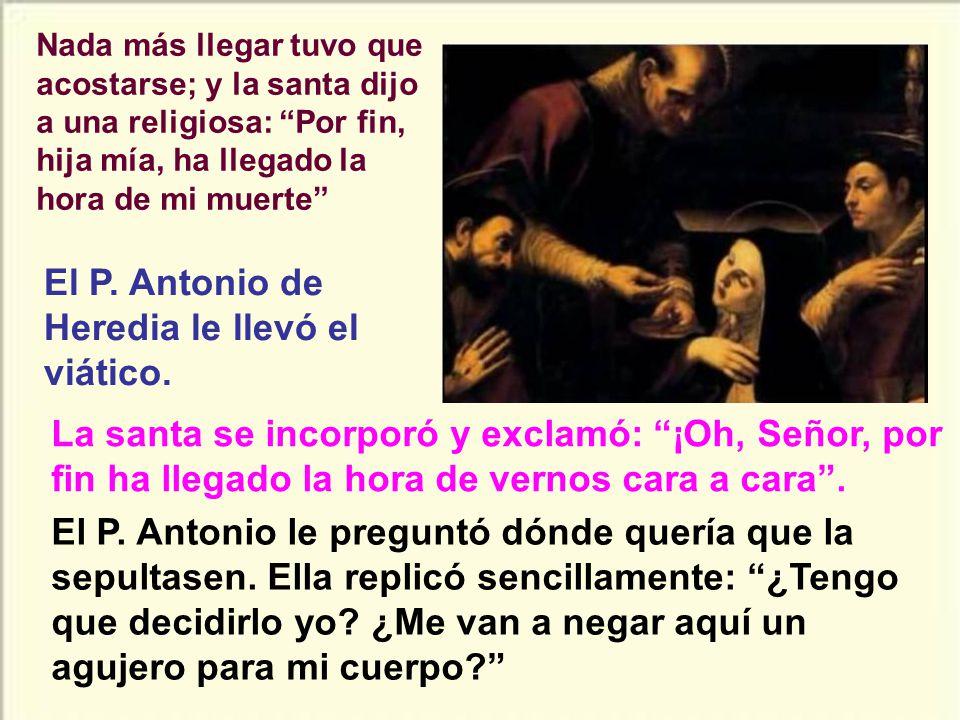 El P. Antonio de Heredia le llevó el viático.