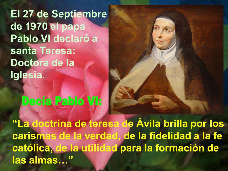 El 27 de Septiembre de 1970 el papa Pablo VI declaró a santa Teresa: Doctora de la Iglesia.