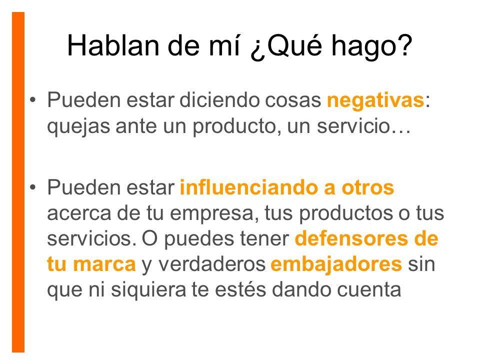Hablan de mí ¿Qué hago Pueden estar diciendo cosas negativas: quejas ante un producto, un servicio…