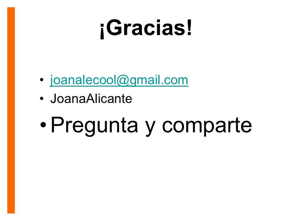 ¡Gracias! joanalecool@gmail.com JoanaAlicante Pregunta y comparte