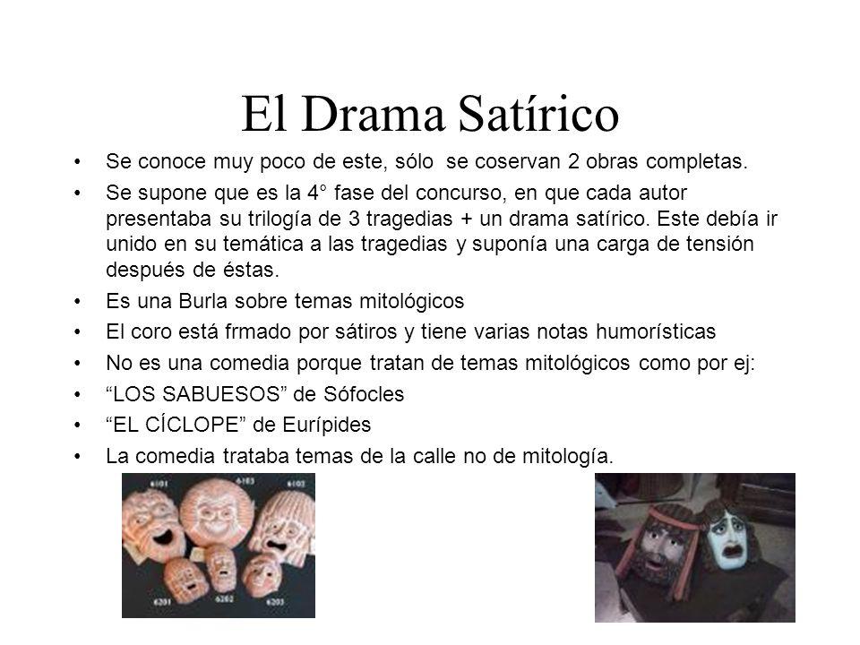 El Drama Satírico Se conoce muy poco de este, sólo se coservan 2 obras completas.