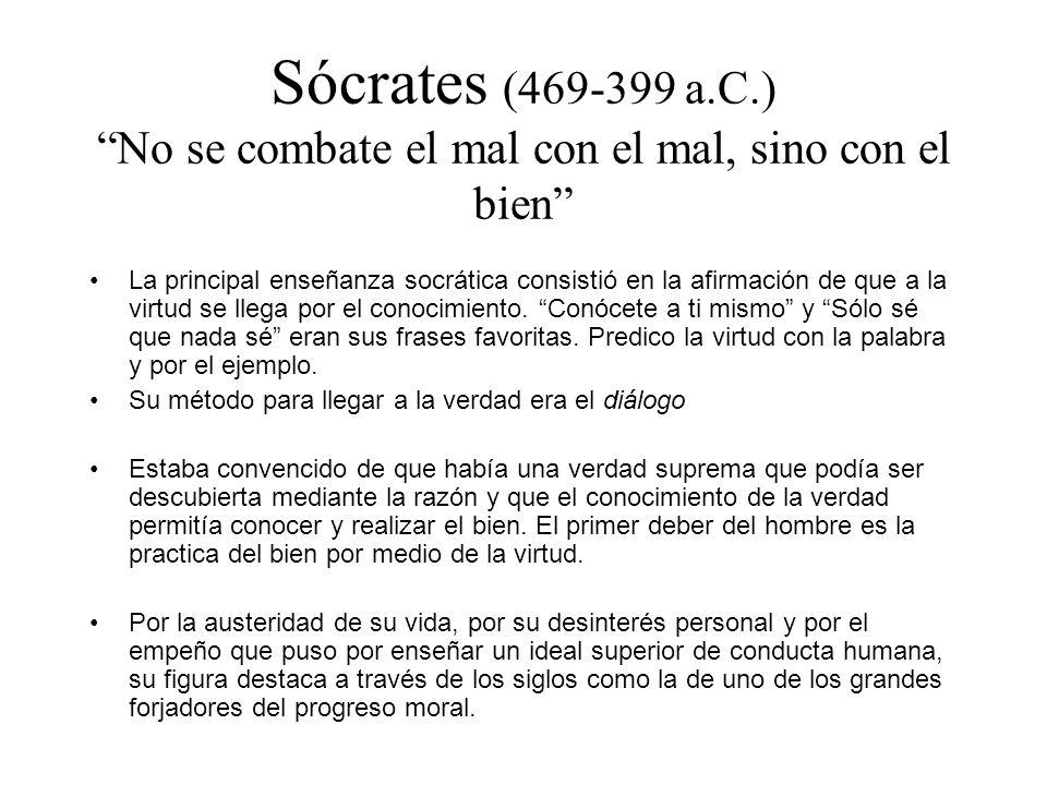 Sócrates (469-399 a.C.) No se combate el mal con el mal, sino con el bien