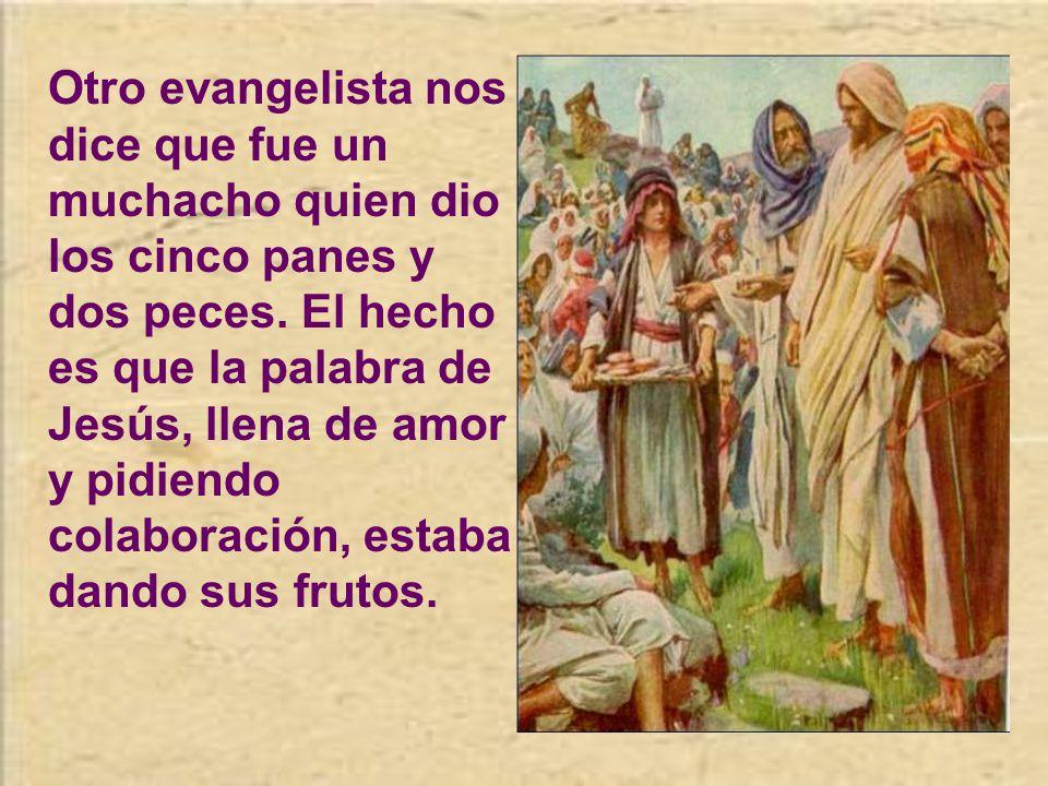 Otro evangelista nos dice que fue un muchacho quien dio los cinco panes y dos peces.