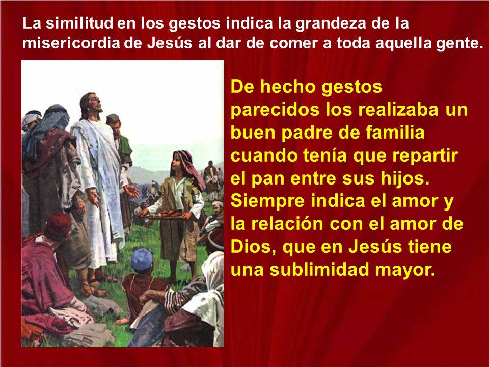 La similitud en los gestos indica la grandeza de la misericordia de Jesús al dar de comer a toda aquella gente.