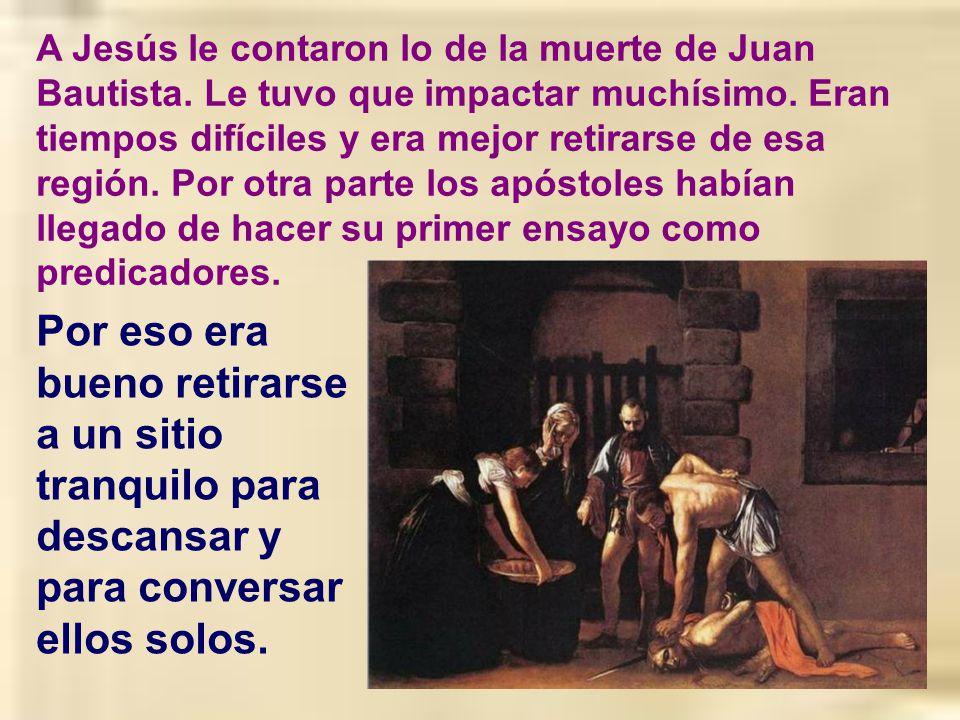 A Jesús le contaron lo de la muerte de Juan Bautista