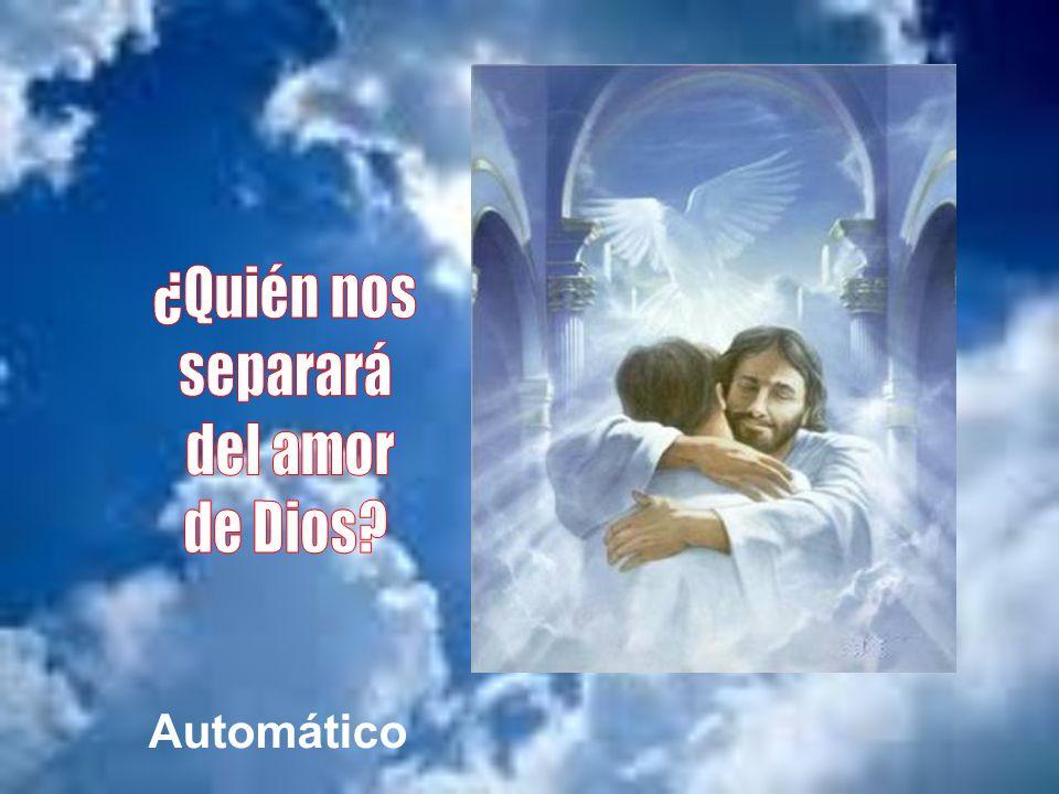 ¿Quién nos separará del amor de Dios Automático