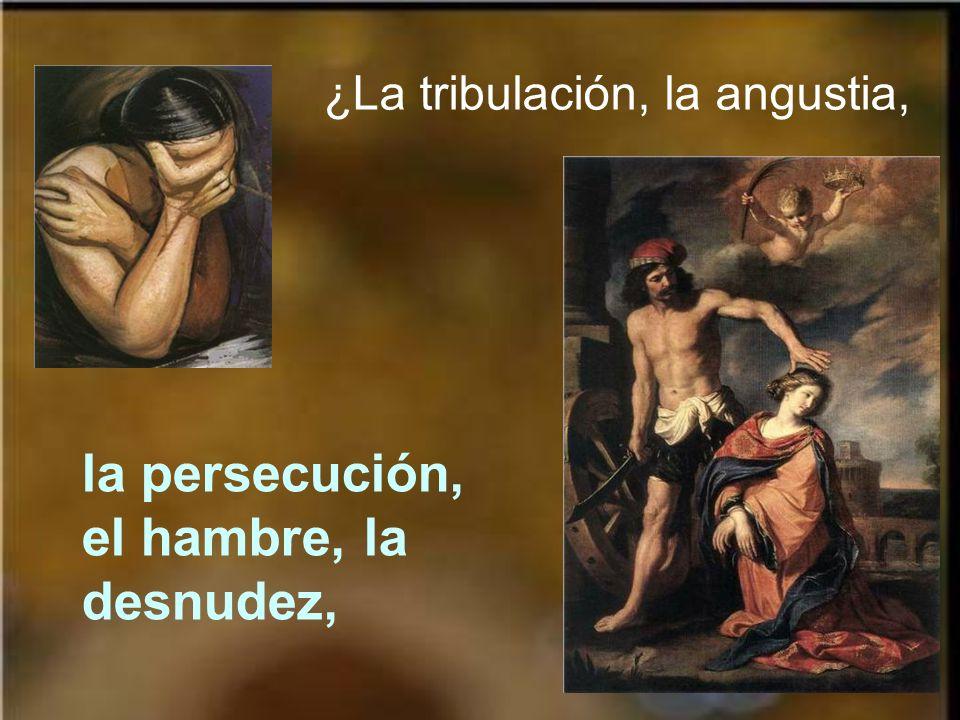la persecución, el hambre, la desnudez,