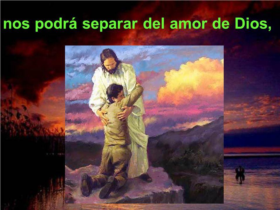 nos podrá separar del amor de Dios,