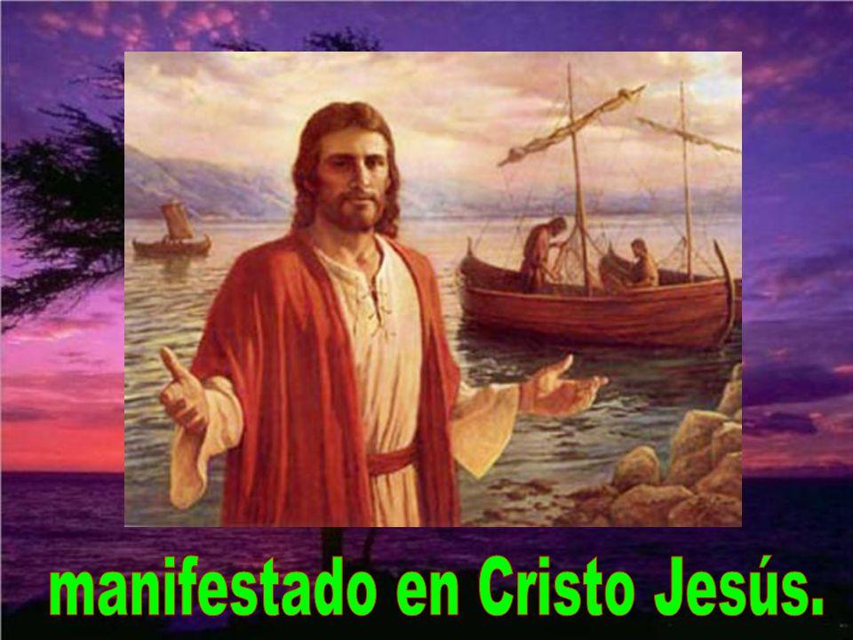 manifestado en Cristo Jesús.