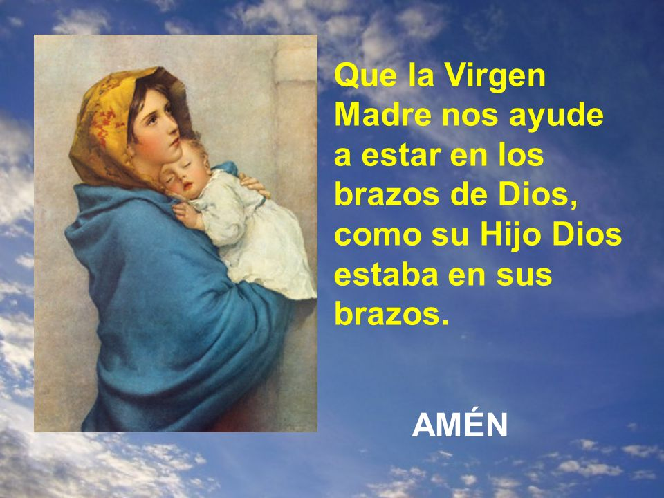 Que la Virgen Madre nos ayude a estar en los brazos de Dios, como su Hijo Dios estaba en sus brazos.