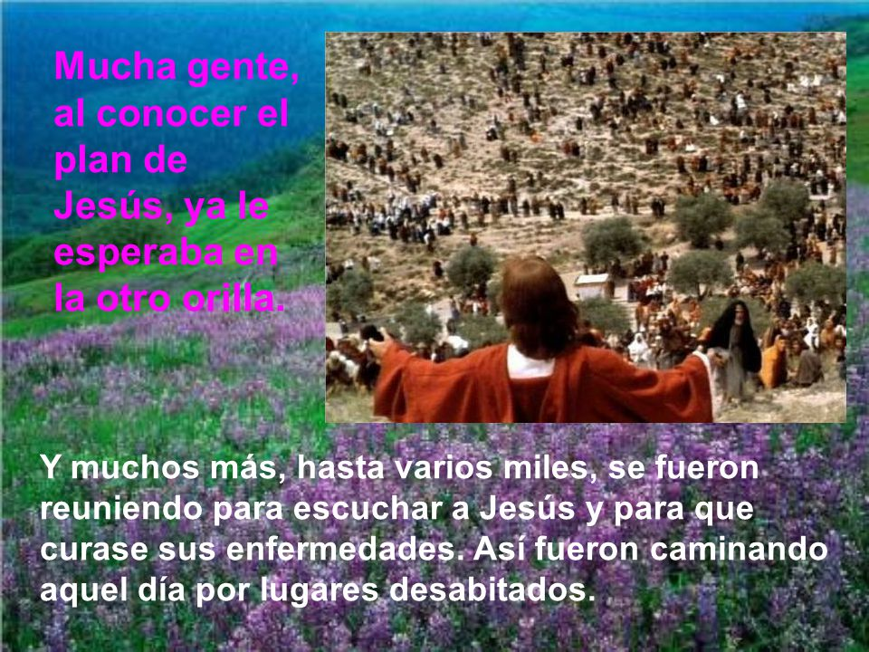 Mucha gente, al conocer el plan de Jesús, ya le esperaba en la otro orilla.