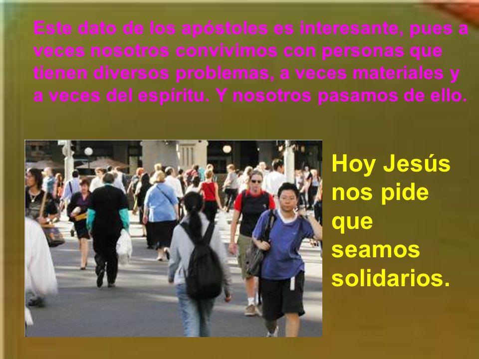 Hoy Jesús nos pide que seamos solidarios.