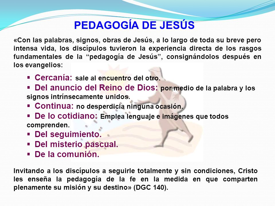 PEDAGOGÍA DE JESÚS Cercanía: sale al encuentro del otro.