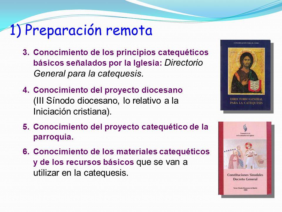 1) Preparación remota Conocimiento de los principios catequéticos básicos señalados por la Iglesia: Directorio General para la catequesis.