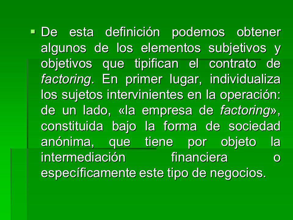 De esta definición podemos obtener algunos de los elementos subjetivos y objetivos que tipifican el contrato de factoring.