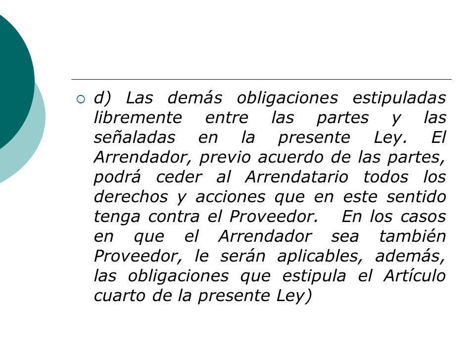 d) Las demás obligaciones estipuladas libremente entre las partes y las señaladas en la presente Ley.