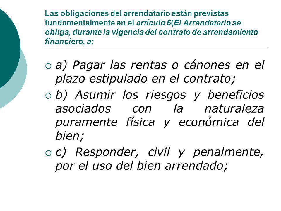 a) Pagar las rentas o cánones en el plazo estipulado en el contrato;