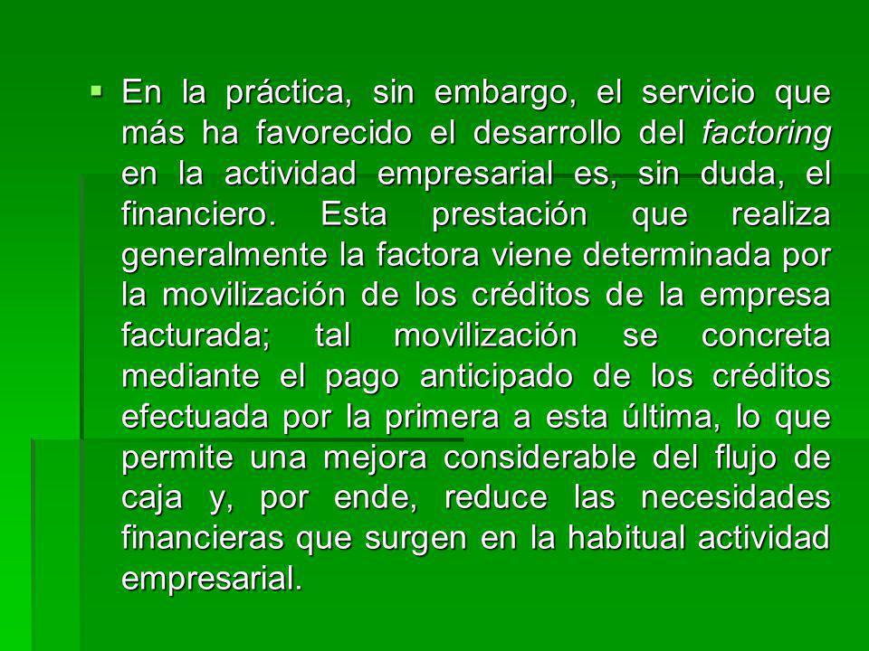 En la práctica, sin embargo, el servicio que más ha favorecido el desarrollo del factoring en la actividad empresarial es, sin duda, el financiero.