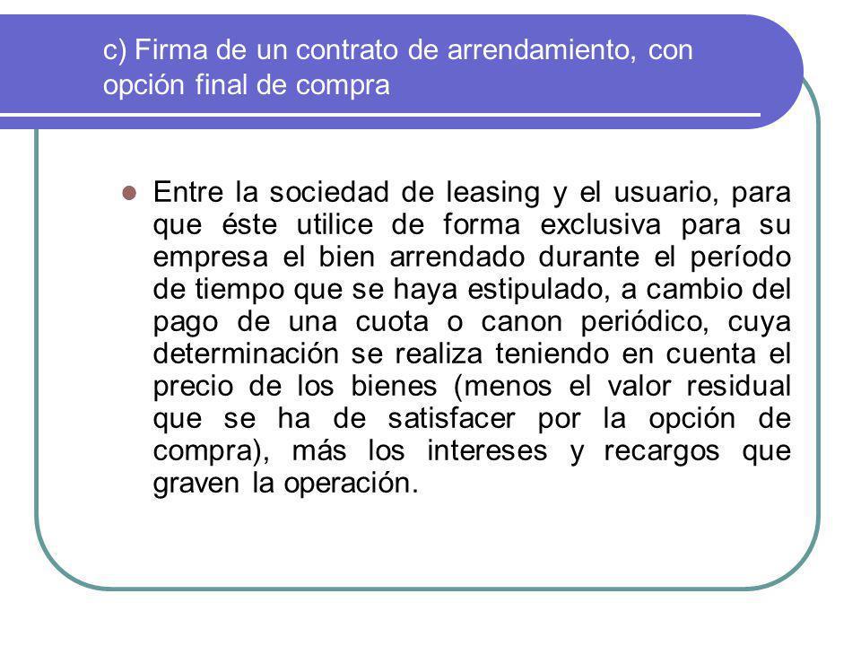 c) Firma de un contrato de arrendamiento, con opción final de compra