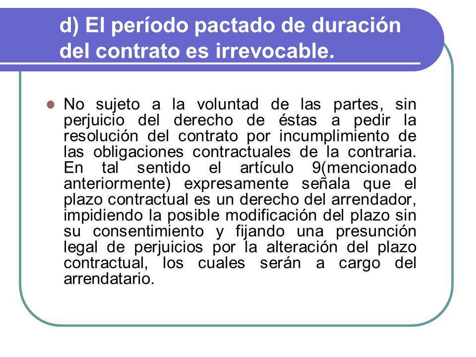 d) El período pactado de duración del contrato es irrevocable.