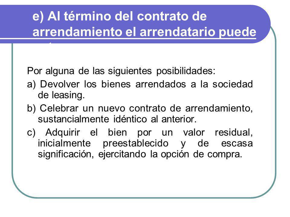 e) Al término del contrato de arrendamiento el arrendatario puede optar.