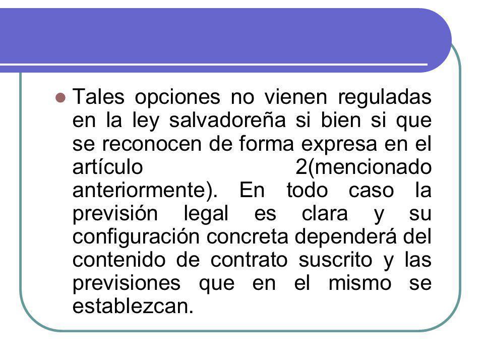 Tales opciones no vienen reguladas en la ley salvadoreña si bien si que se reconocen de forma expresa en el artículo 2(mencionado anteriormente).
