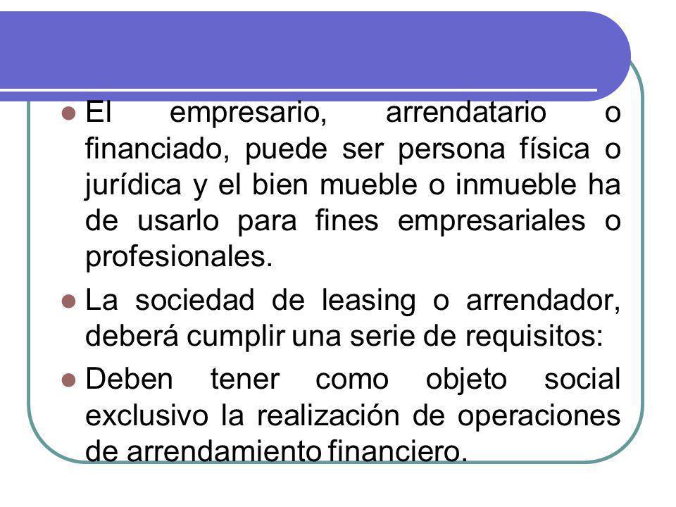 El empresario, arrendatario o financiado, puede ser persona física o jurídica y el bien mueble o inmueble ha de usarlo para fines empresariales o profesionales.