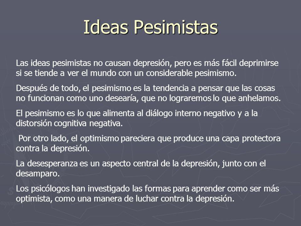 Ideas Pesimistas Las ideas pesimistas no causan depresión, pero es más fácil deprimirse si se tiende a ver el mundo con un considerable pesimismo.