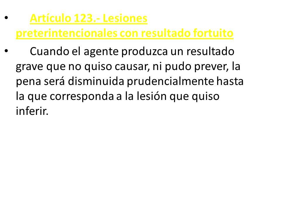 Artículo 123.- Lesiones preterintencionales con resultado fortuito