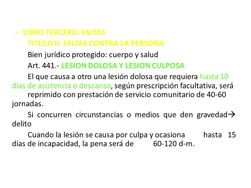 LIBRO TERCERO: FALTAS TITULO II: FALTAS CONTRA LA PERSONA. Bien jurídico protegido: cuerpo y salud.