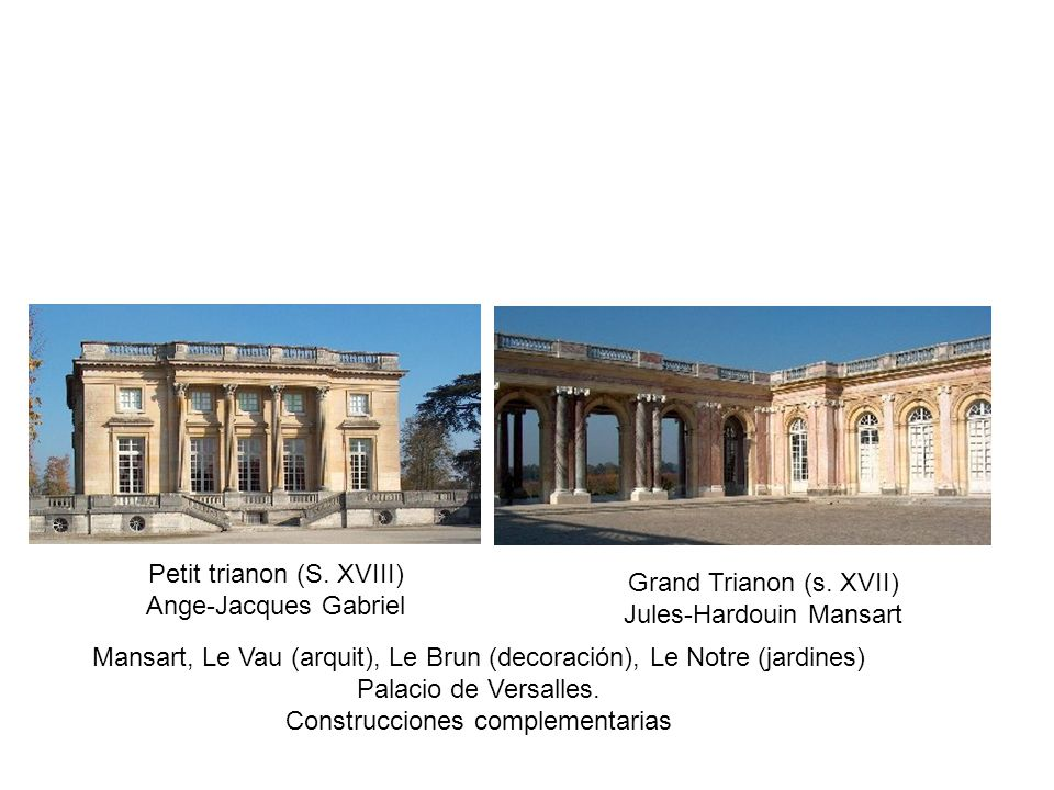 Petit trianon (S. XVIII) Ange-Jacques Gabriel Grand Trianon (s. XVII)