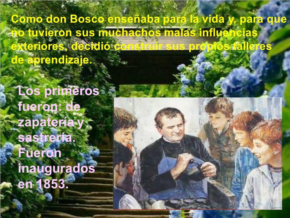 Como don Bosco enseñaba para la vida y, para que no tuvieron sus muchachos malas influencias exteriores, decidió construir sus propios talleres de aprendizaje.