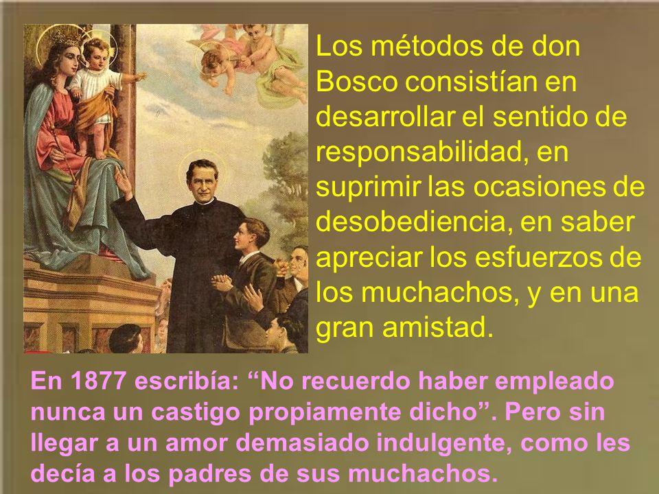 Los métodos de don Bosco consistían en desarrollar el sentido de responsabilidad, en suprimir las ocasiones de desobediencia, en saber apreciar los esfuerzos de los muchachos, y en una gran amistad.