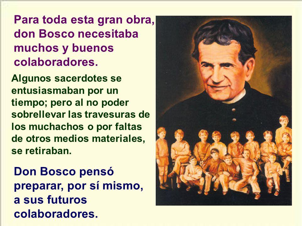Don Bosco pensó preparar, por sí mismo, a sus futuros colaboradores.