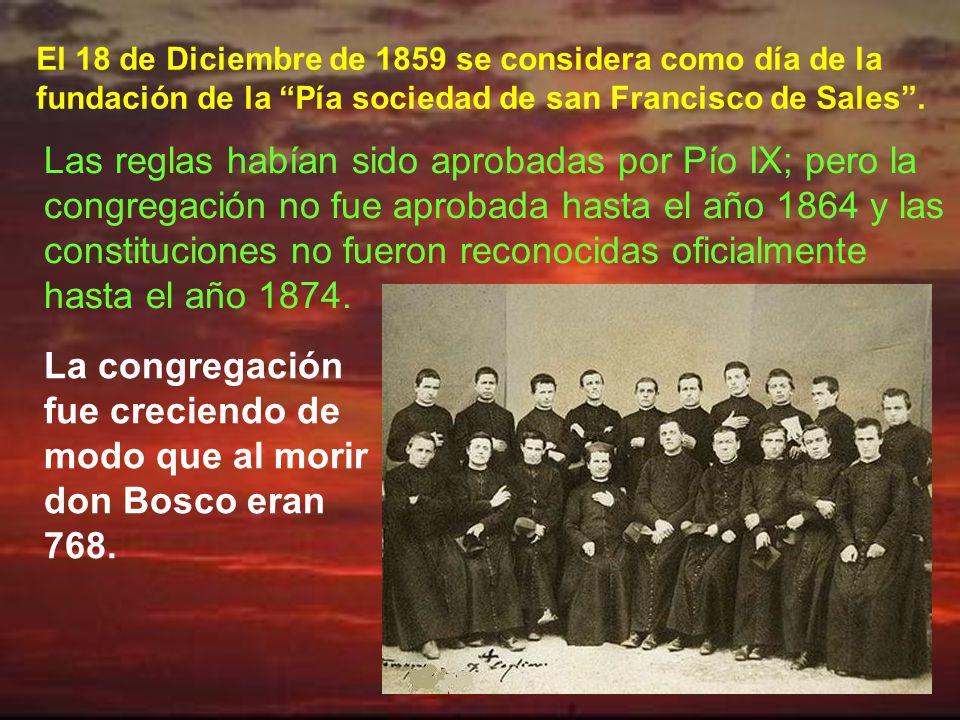 La congregación fue creciendo de modo que al morir don Bosco eran 768.