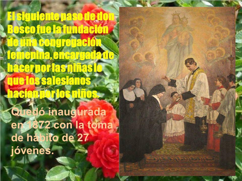El siguiente paso de don Bosco fue la fundación de una congregación femenina, encargada de hacer por las niñas lo que los salesianos hacían por los niños.