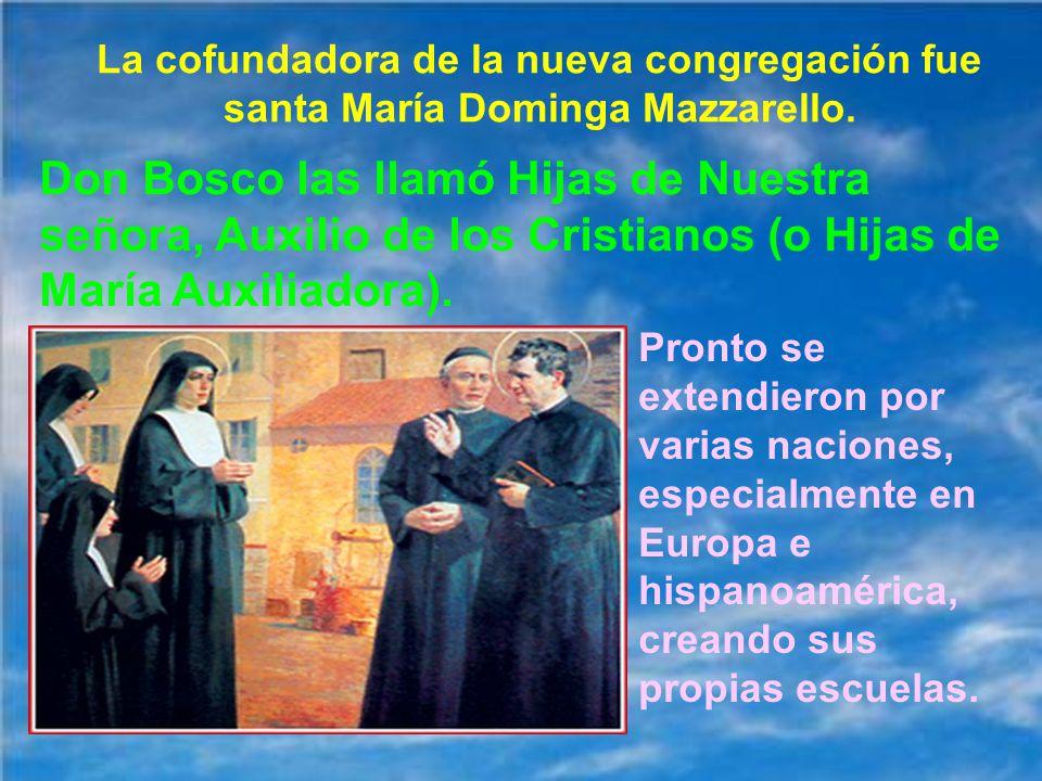 La cofundadora de la nueva congregación fue santa María Dominga Mazzarello.