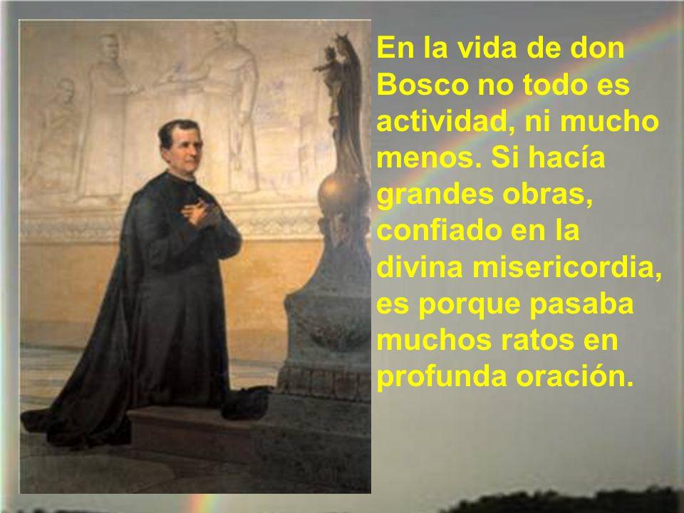En la vida de don Bosco no todo es actividad, ni mucho menos