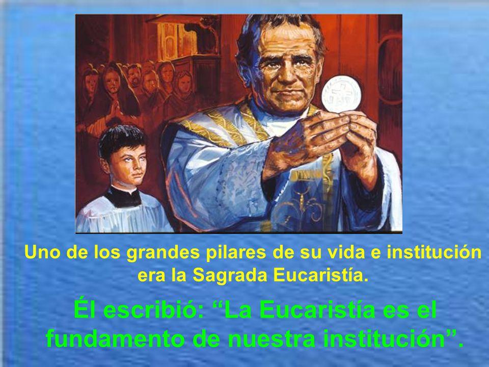 Él escribió: La Eucaristía es el fundamento de nuestra institución .