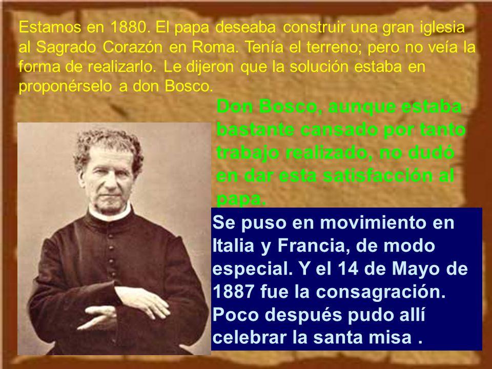 Estamos en 1880. El papa deseaba construir una gran iglesia al Sagrado Corazón en Roma. Tenía el terreno; pero no veía la forma de realizarlo. Le dijeron que la solución estaba en proponérselo a don Bosco.
