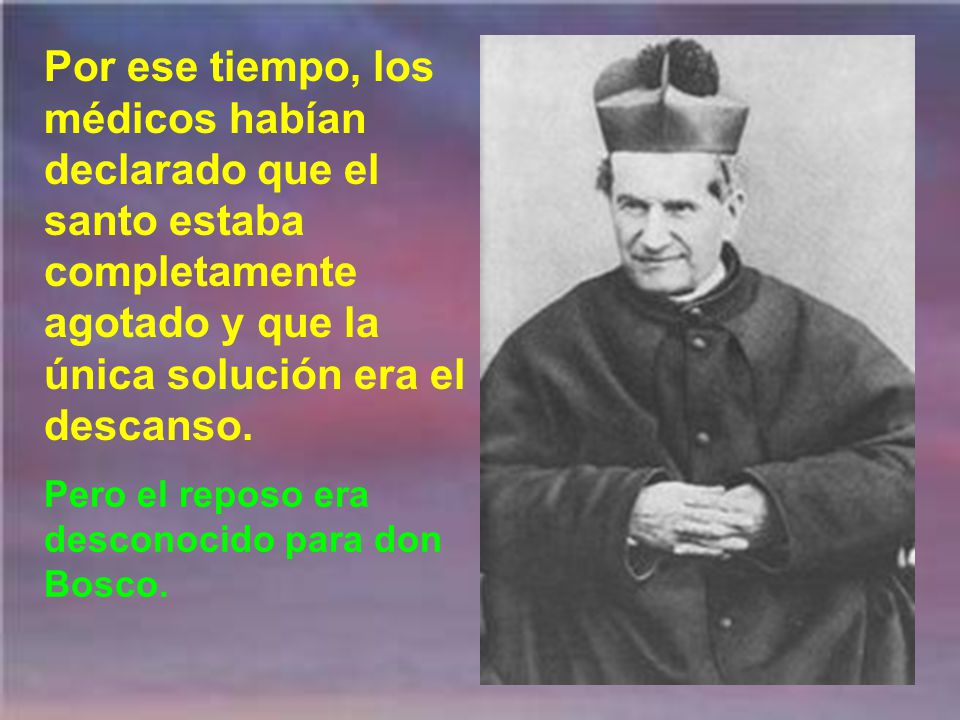 Por ese tiempo, los médicos habían declarado que el santo estaba completamente agotado y que la única solución era el descanso.