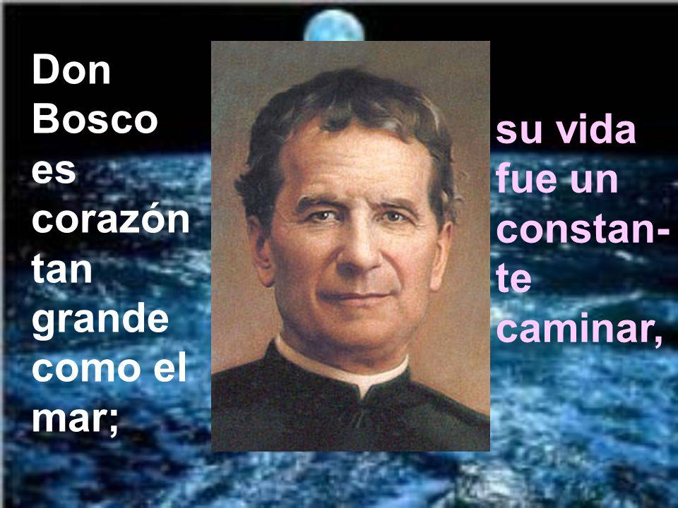 Don Bosco es corazón tan grande como el mar;