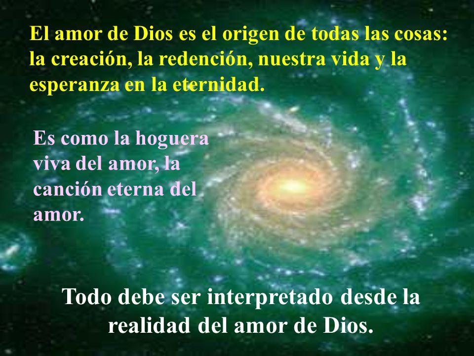 Todo debe ser interpretado desde la realidad del amor de Dios.