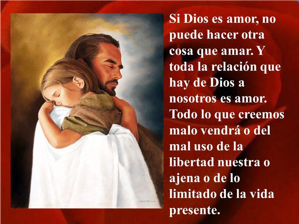 Si Dios es amor, no puede hacer otra cosa que amar