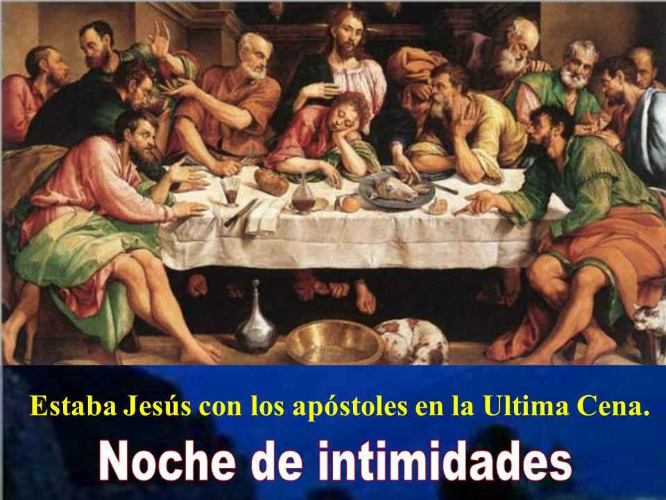 Noche de intimidades Estaba Jesús con los apóstoles en la Ultima Cena.