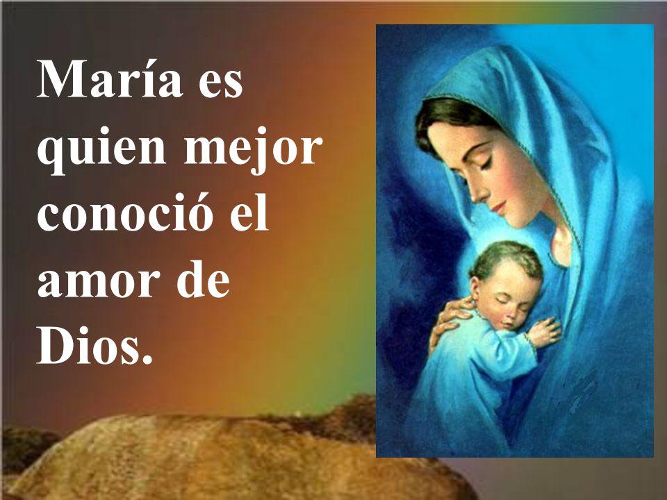 María es quien mejor conoció el amor de Dios.