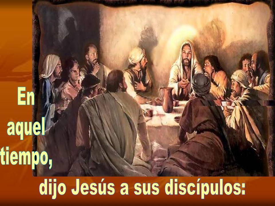 dijo Jesús a sus discípulos: