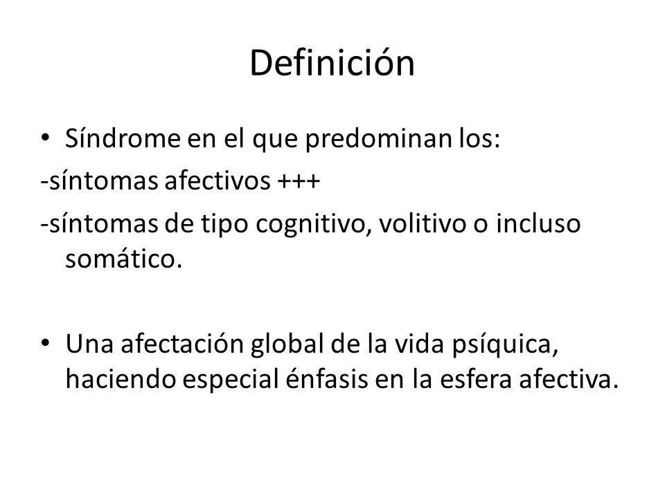 Definición Síndrome en el que predominan los: -síntomas afectivos +++