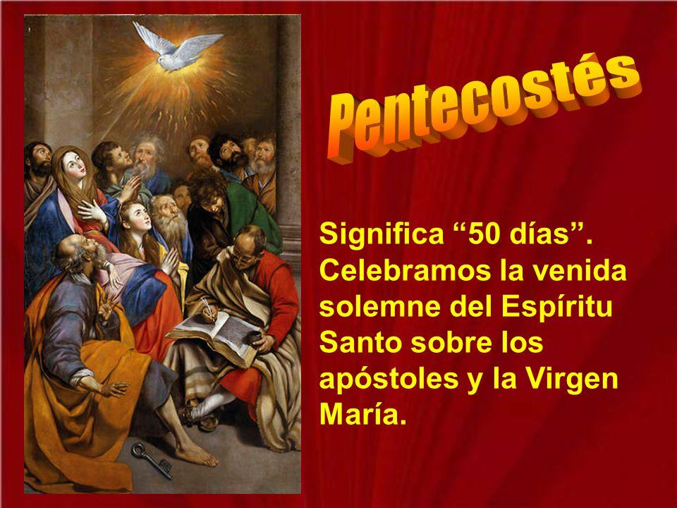 Pentecostés Significa 50 días .